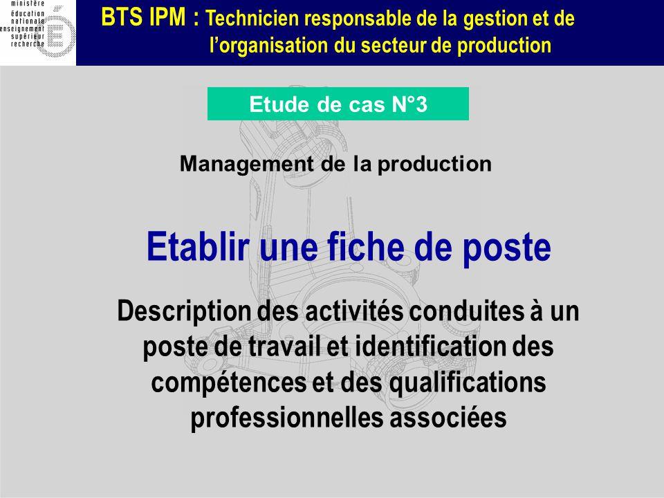 BTS IPM : Technicien responsable de la gestion et de lorganisation du secteur de production Etablir une fiche de poste Description des activités condu