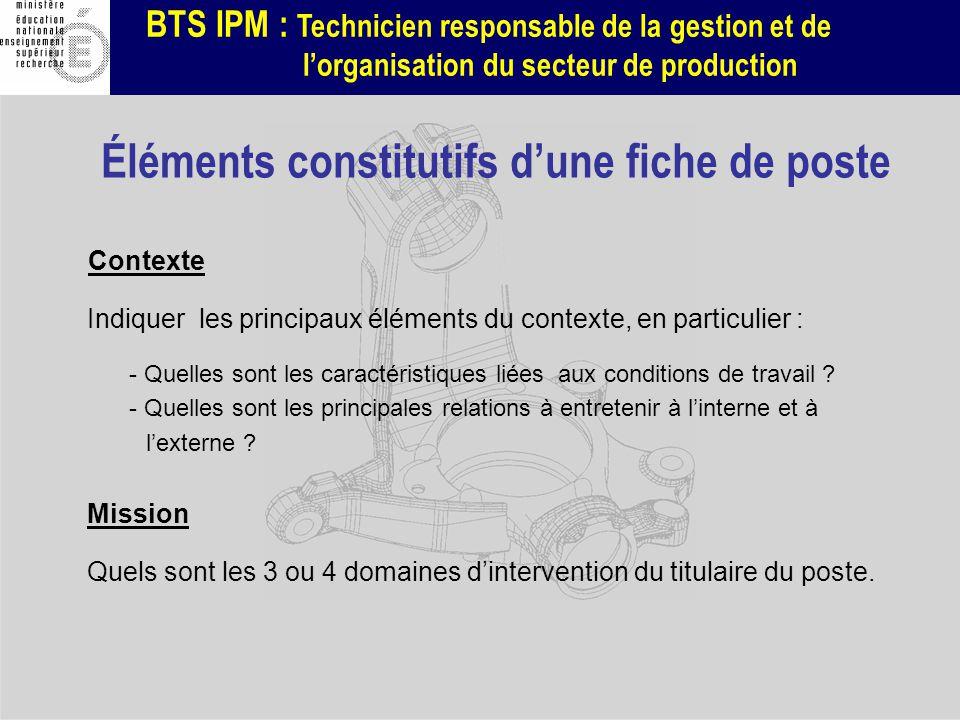 BTS IPM : Technicien responsable de la gestion et de lorganisation du secteur de production Contexte Indiquer les principaux éléments du contexte, en