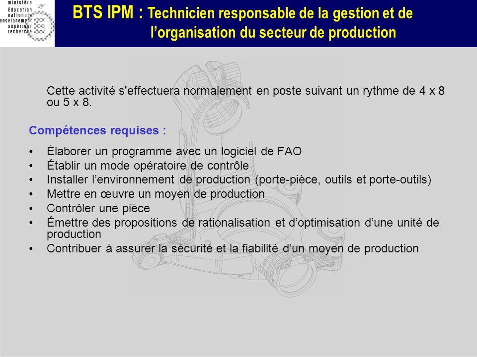 BTS IPM : Technicien responsable de la gestion et de lorganisation du secteur de production Cette activité s'effectuera normalement en poste suivant u
