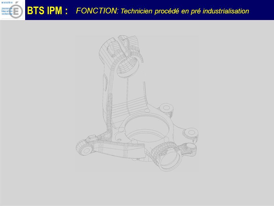 BTS IPM : FONCTION: Technicien procédé en pré industrialisation