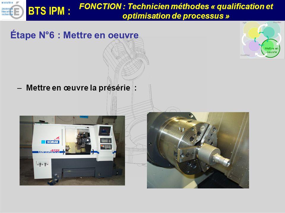 BTS IPM : FONCTION : Technicien méthodes « qualification et optimisation de processus » –Mettre en œuvre la présérie : Étape N°6 : Mettre en oeuvre