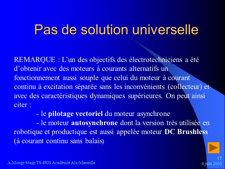 6 juin 2003 A.Monge Stage TS-IRIS Académie Aix-Marseille 17 Pas de solution universelle REMARQUE : Lun des objectifs des électrotechniciens a été dobt