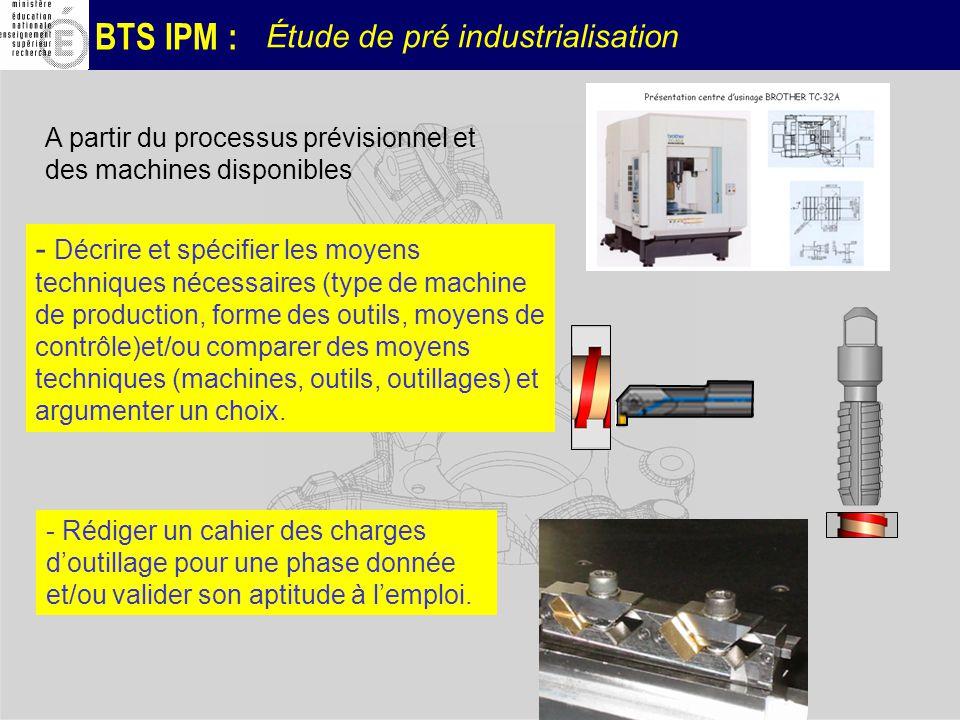 BTS IPM : Étude de pré industrialisation - Décrire et spécifier les moyens techniques nécessaires (type de machine de production, forme des outils, mo