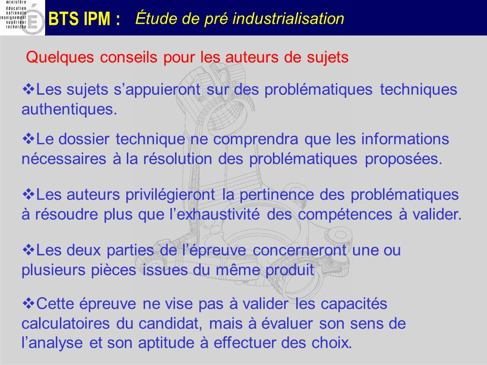 BTS IPM : Étude de pré industrialisation Quelques conseils pour les auteurs de sujets Les auteurs privilégieront la pertinence des problématiques à ré