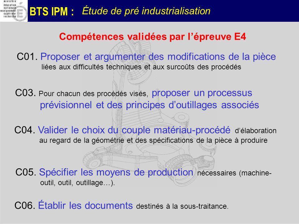 BTS IPM : C01. Proposer et argumenter des modifications de la pièce liées aux difficultés techniques et aux surcoûts des procédés C03. Pour chacun des