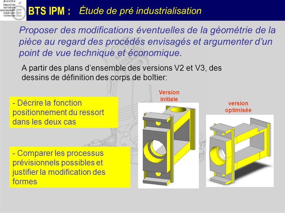 BTS IPM : Étude de pré industrialisation Proposer des modifications éventuelles de la géométrie de la pièce au regard des procédés envisagés et argume