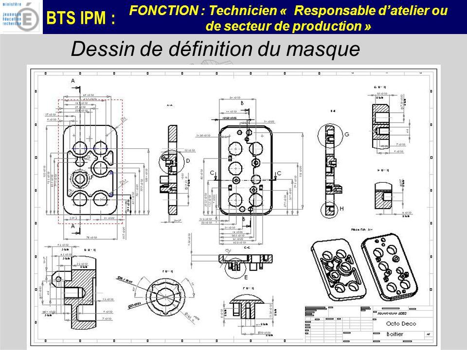 BTS IPM : FONCTION : Technicien « Responsable datelier ou de secteur de production » Dessin de définition du masque