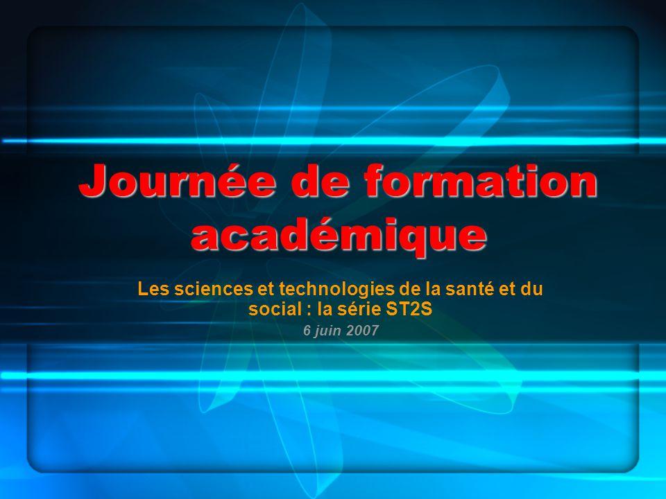 Journée de formation académique Les sciences et technologies de la santé et du social : la série ST2S 6 juin 2007