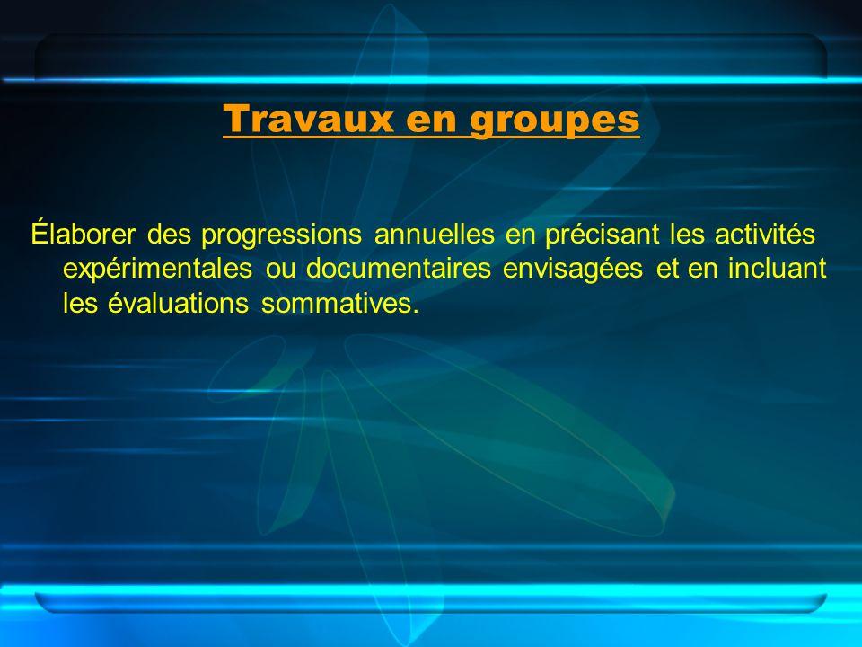 Travaux en groupes Élaborer des progressions annuelles en précisant les activités expérimentales ou documentaires envisagées et en incluant les évalua