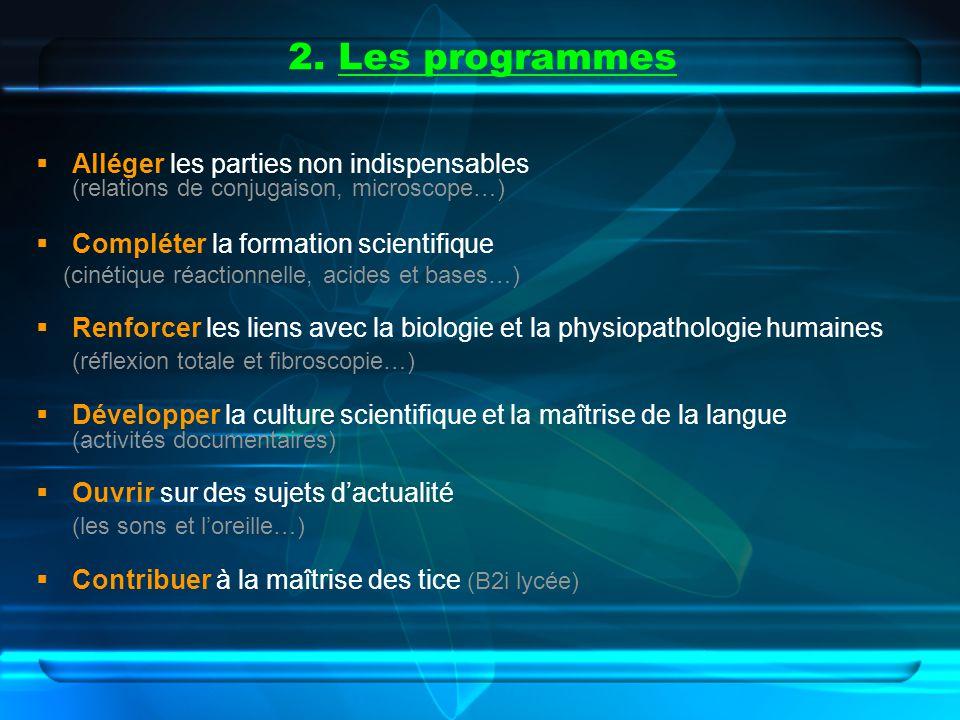 2. Les programmes Alléger les parties non indispensables (relations de conjugaison, microscope…) Compléter la formation scientifique (cinétique réacti