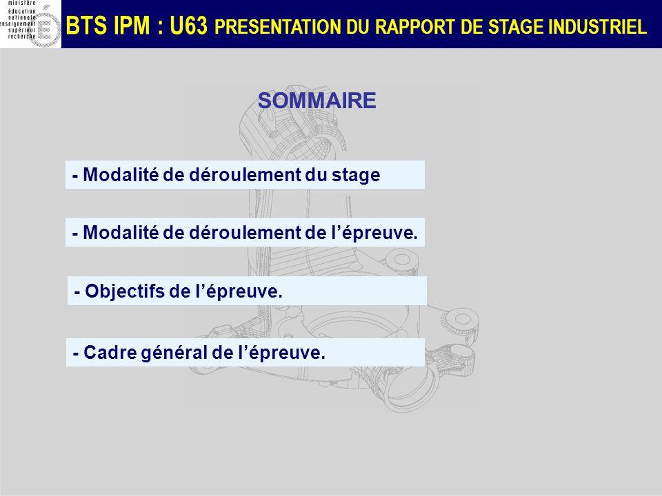 BTS IPM : U63 PRESENTATION DU RAPPORT DE STAGE INDUSTRIEL - Modalité de déroulement de lépreuve. - Cadre général de lépreuve. SOMMAIRE - Objectifs de