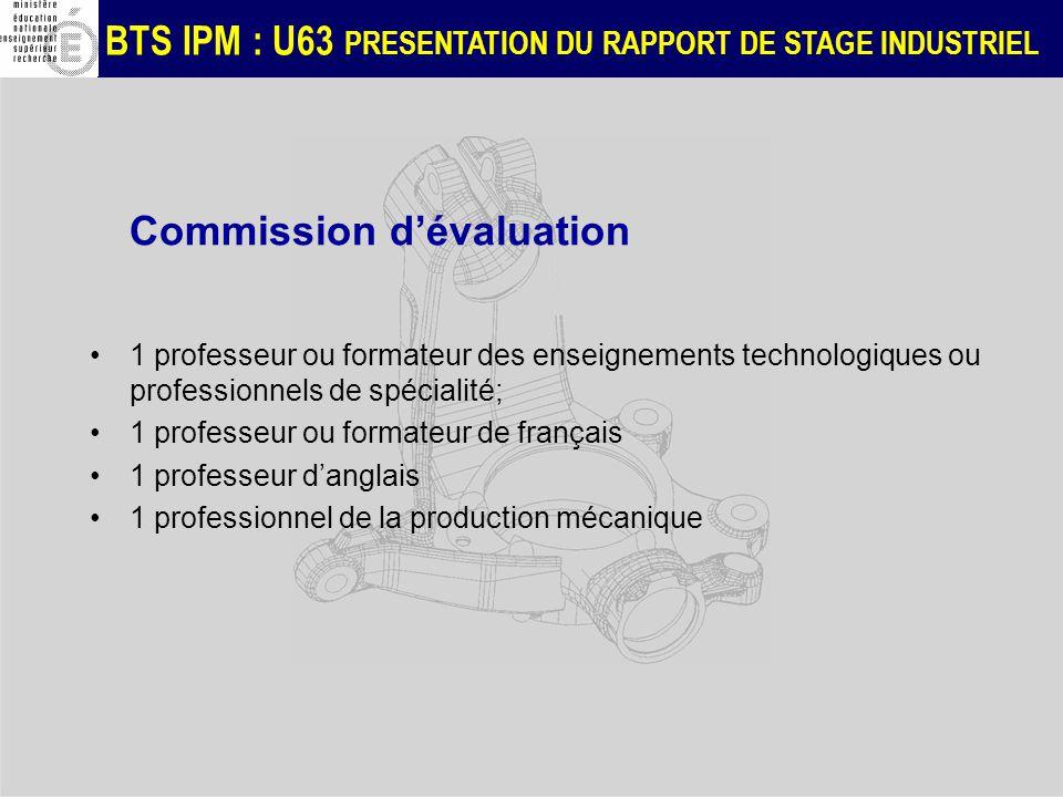 BTS IPM : U63 PRESENTATION DU RAPPORT DE STAGE INDUSTRIEL Commission dévaluation 1 professeur ou formateur des enseignements technologiques ou profess