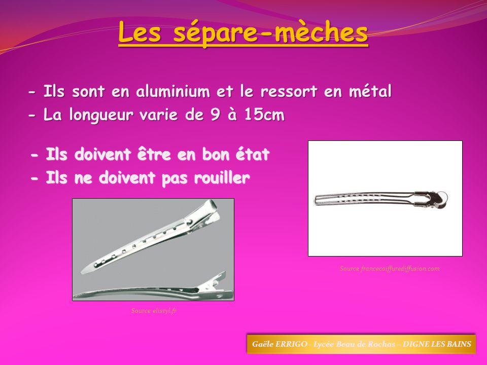Les sépare-mèches - Ils sont en aluminium et le ressort en métal - La longueur varie de 9 à 15cm - Ils doivent être en bon état - Ils ne doivent pas r
