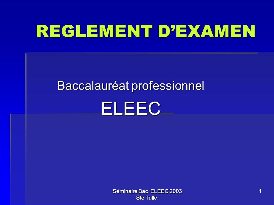 Séminaire Bac ELEEC 2003 Ste Tulle. 1 REGLEMENT DEXAMEN Baccalauréat professionnel ELEEC