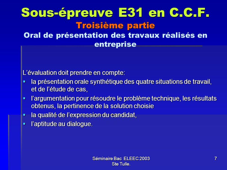 Séminaire Bac ELEEC 2003 Ste Tulle. 7 Sous-épreuve E31 en C.C.F. Troisième partie Sous-épreuve E31 en C.C.F. Troisième partie Oral de présentation des