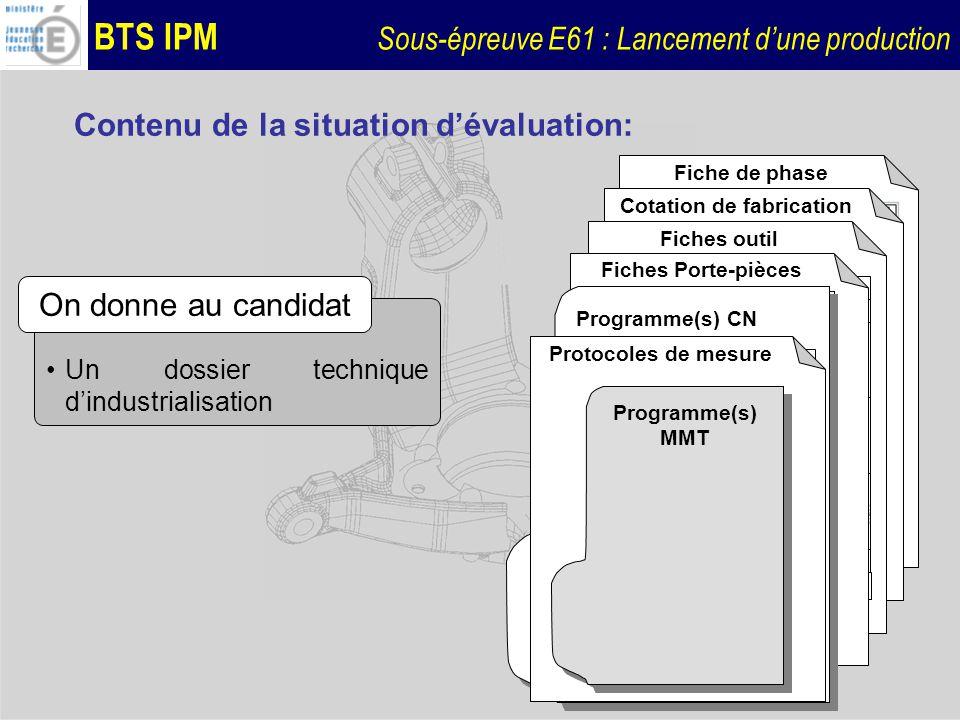 BTS IPM Sous-épreuve E61 : Lancement dune production Contenu de la situation dévaluation: Un dossier technique dindustrialisation On donne au candidat