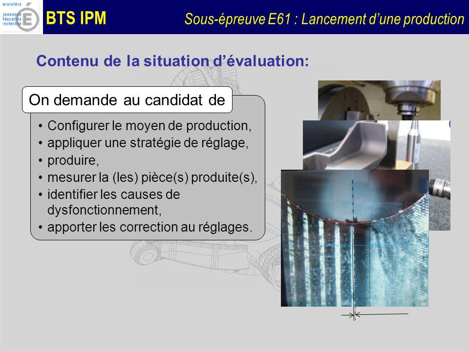 BTS IPM Sous-épreuve E61 : Lancement dune production Contenu de la situation dévaluation: Configurer le moyen de production, appliquer une stratégie d