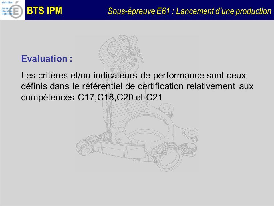 BTS IPM Sous-épreuve E61 : Lancement dune production Evaluation : Les critères et/ou indicateurs de performance sont ceux définis dans le référentiel