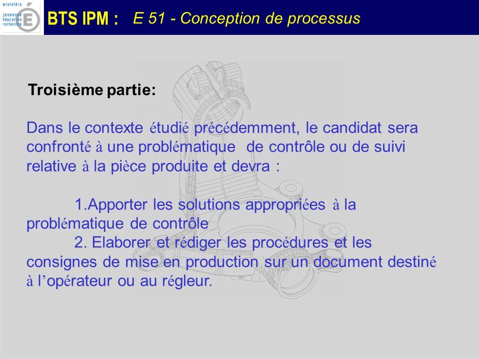 BTS IPM : E 51 - Conception de processus Dans le contexte é tudi é pr é c é demment, le candidat sera confront é à une probl é matique de contrôle ou