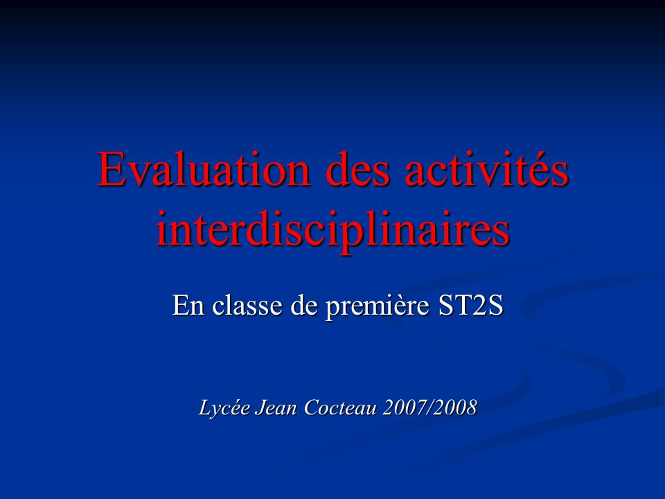 Evaluation des activités interdisciplinaires En classe de première ST2S Lycée Jean Cocteau 2007/2008