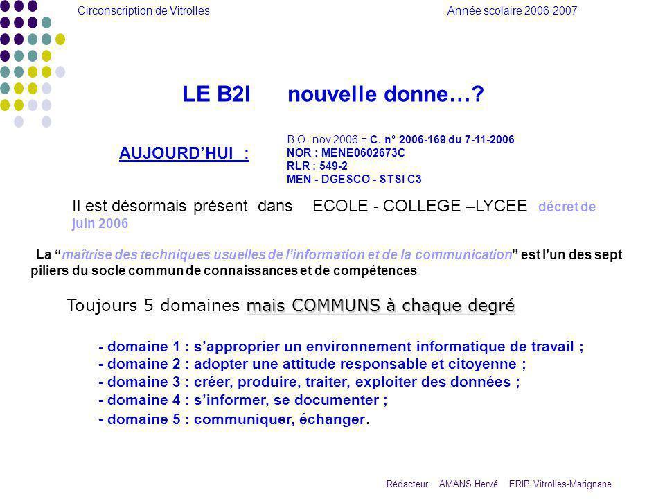 Circonscription de Vitrolles Année scolaire 2006-2007 Rédacteur: AMANS Hervé ERIP Vitrolles-Marignane LE B2I nouvelle donne….