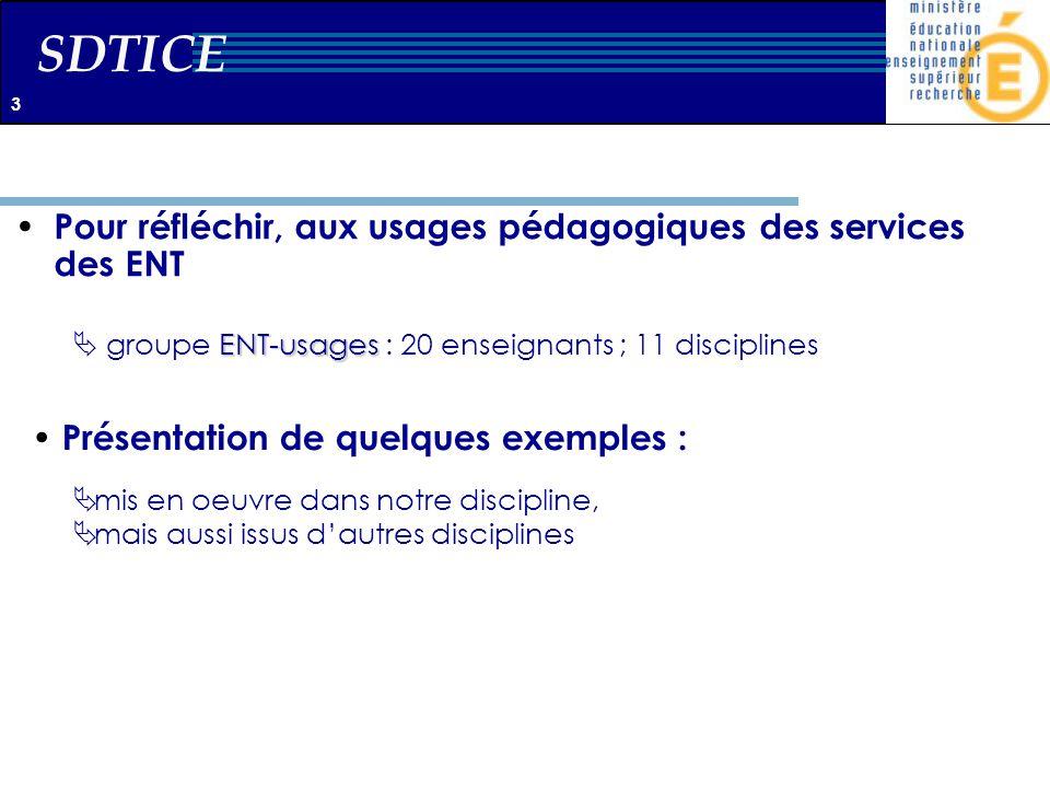 SDTICE Pour réfléchir, aux usages pédagogiques des services des ENT ENT-usages groupe ENT-usages : 20 enseignants ; 11 disciplines Présentation de que