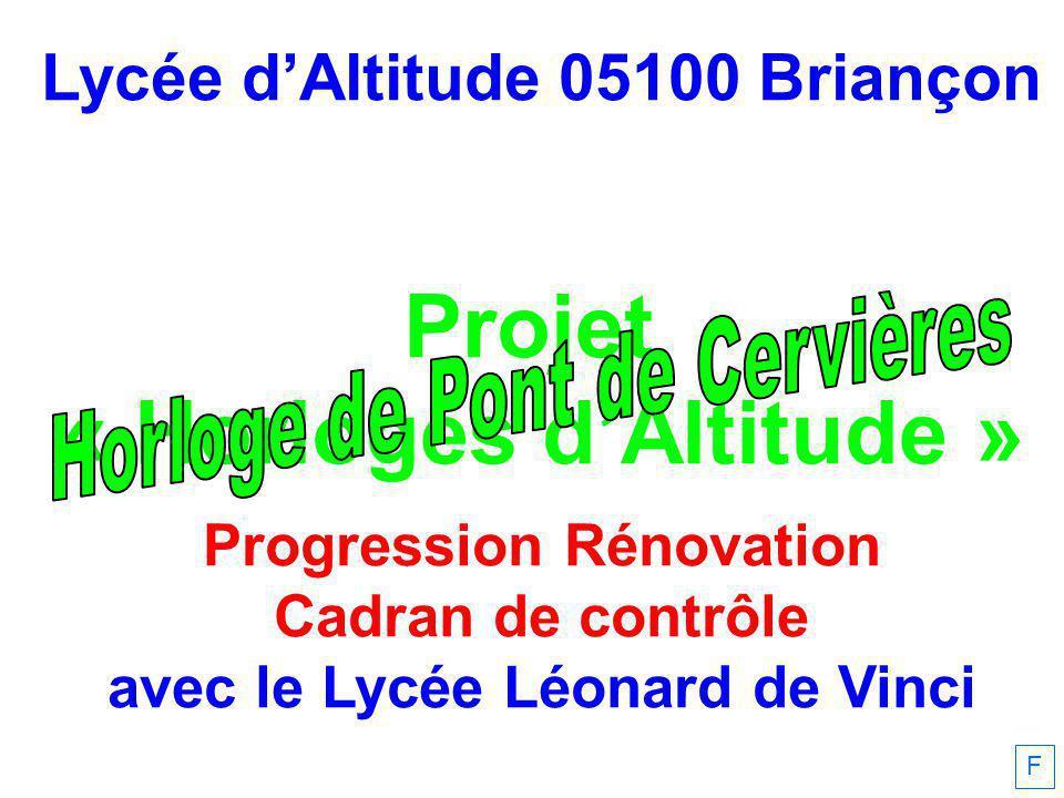 Lycée dAltitude 05100 Briançon Projet « Horloges dAltitude » Progression Rénovation Cadran de contrôle avec le Lycée Léonard de Vinci F