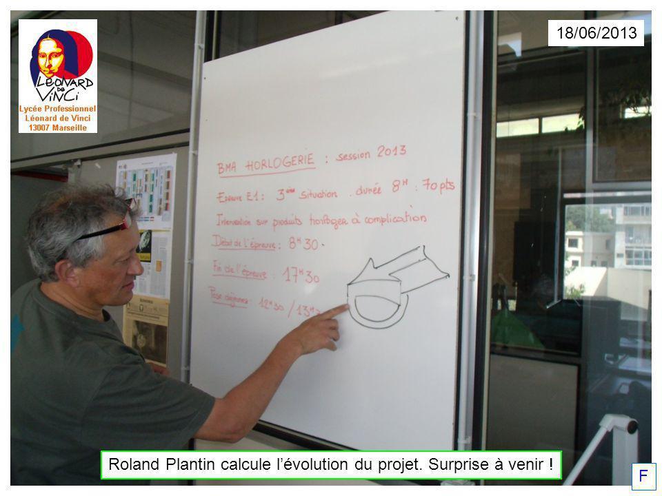 Roland Plantin calcule lévolution du projet. Surprise à venir ! 18/06/2013 F