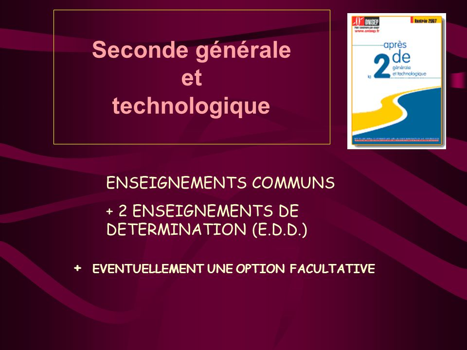 Seconde générale et technologique ENSEIGNEMENTS COMMUNS + 2 ENSEIGNEMENTS DE DETERMINATION (E.D.D.) + EVENTUELLEMENT UNE OPTION FACULTATIVE