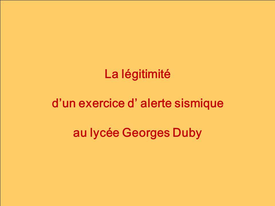 La légitimité dun exercice d alerte sismique au lycée Georges Duby