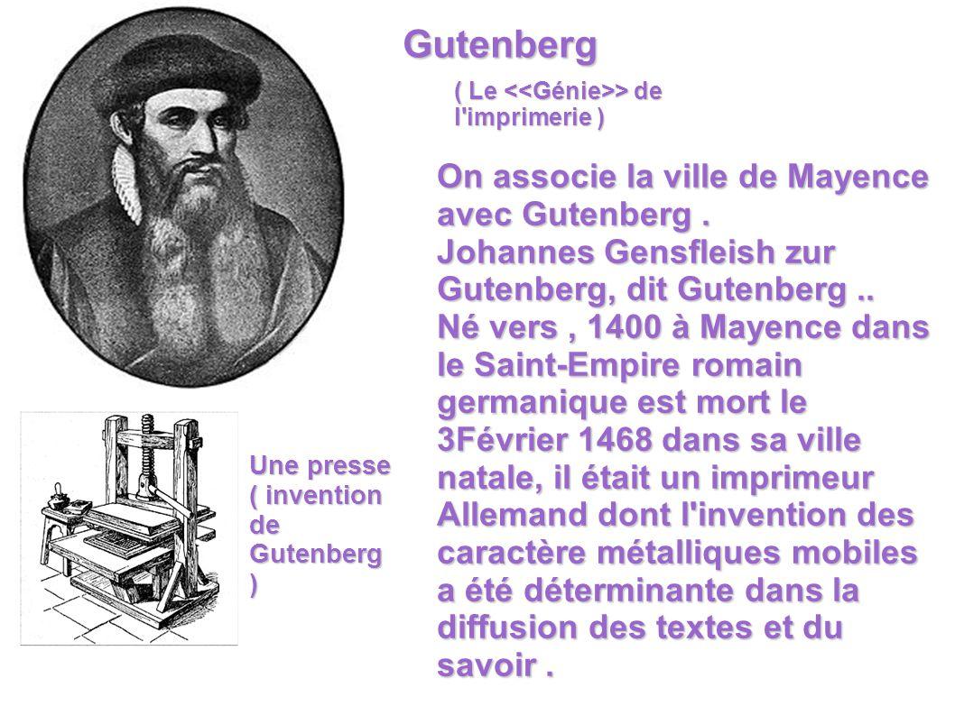 Gutenberg ( Le > de l'imprimerie ) On associe la ville de Mayence avec Gutenberg. Johannes Gensfleish zur Gutenberg, dit Gutenberg.. Né vers, 1400 à M