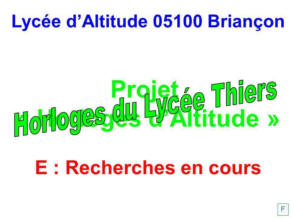 Lycée dAltitude 05100 Briançon Projet « Horloges dAltitude » E : Recherches en cours F