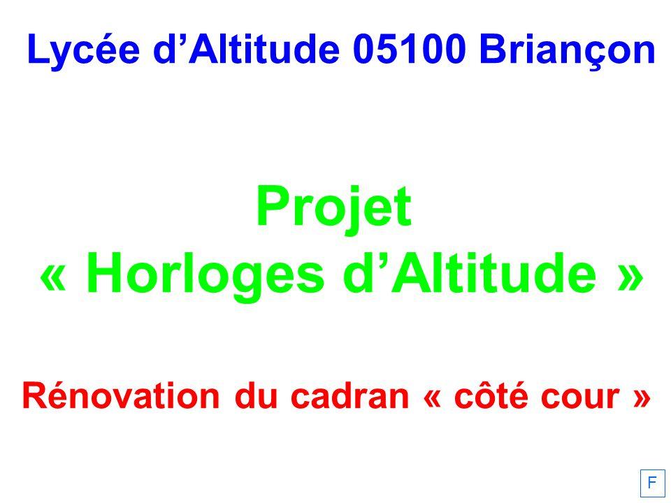 Lycée dAltitude 05100 Briançon Projet « Horloges dAltitude » Rénovation du cadran « côté cour » F