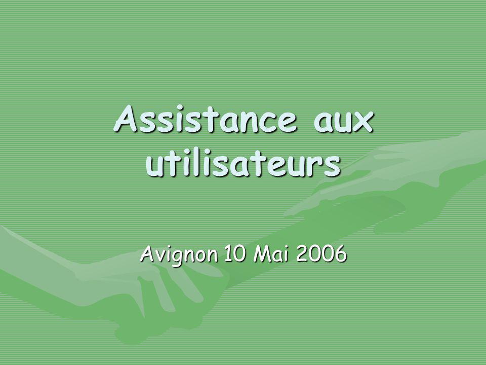 Assistance aux utilisateurs Avignon 10 Mai 2006