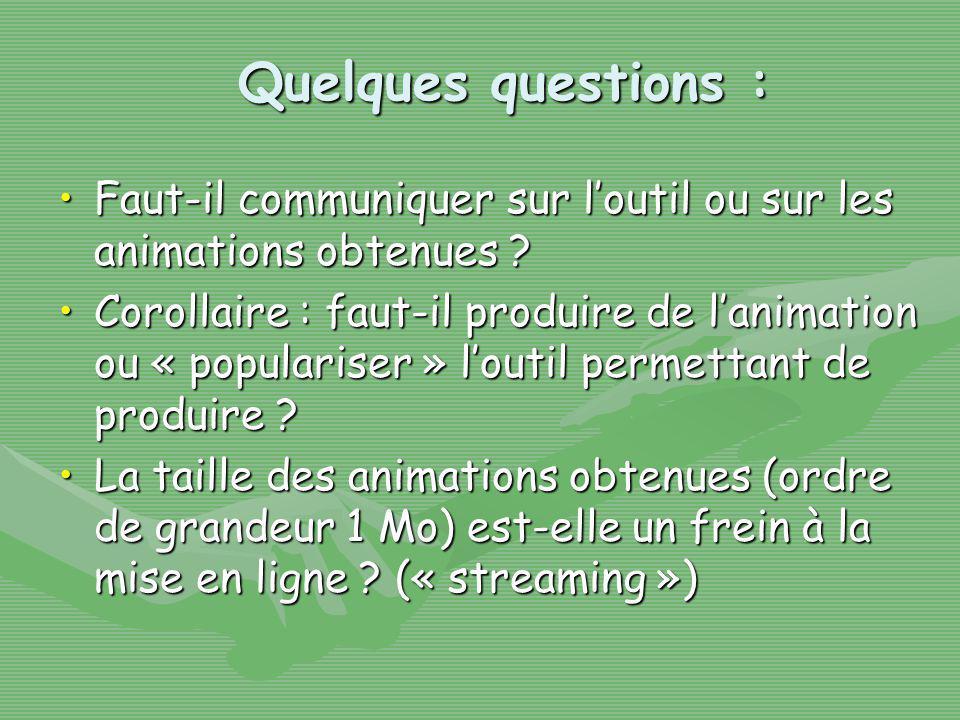 Quelques questions : Faut-il communiquer sur loutil ou sur les animations obtenues ?Faut-il communiquer sur loutil ou sur les animations obtenues .
