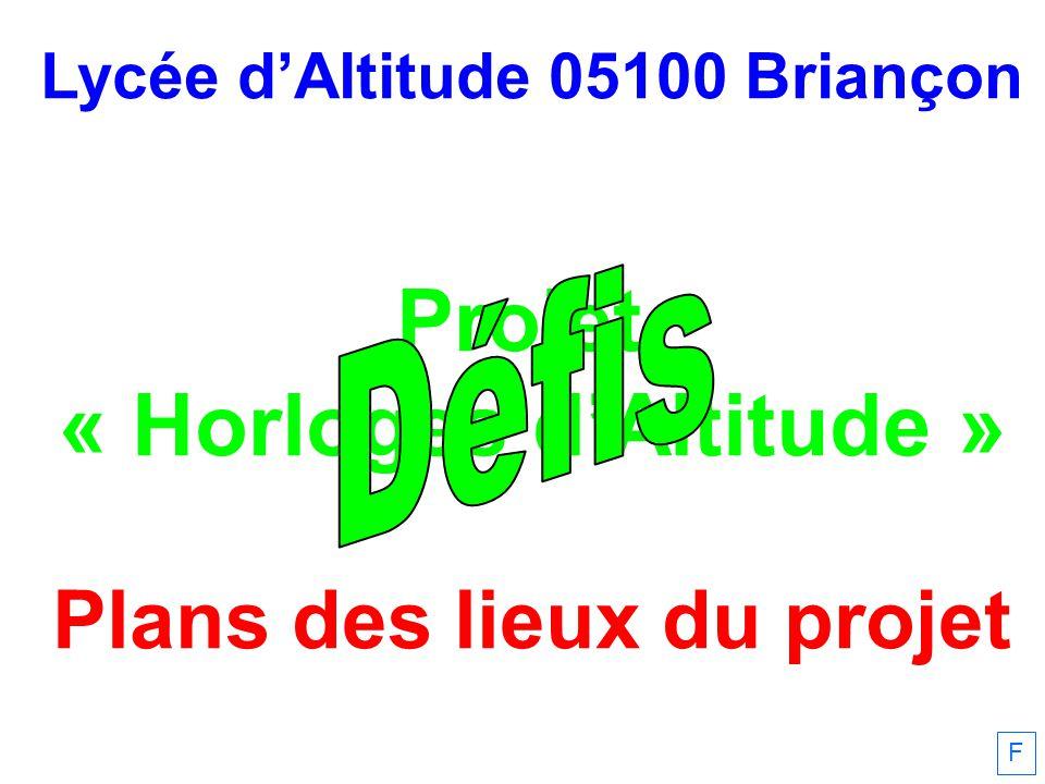 Lycée dAltitude 05100 Briançon Projet « Horloges dAltitude » Plans des lieux du projet F