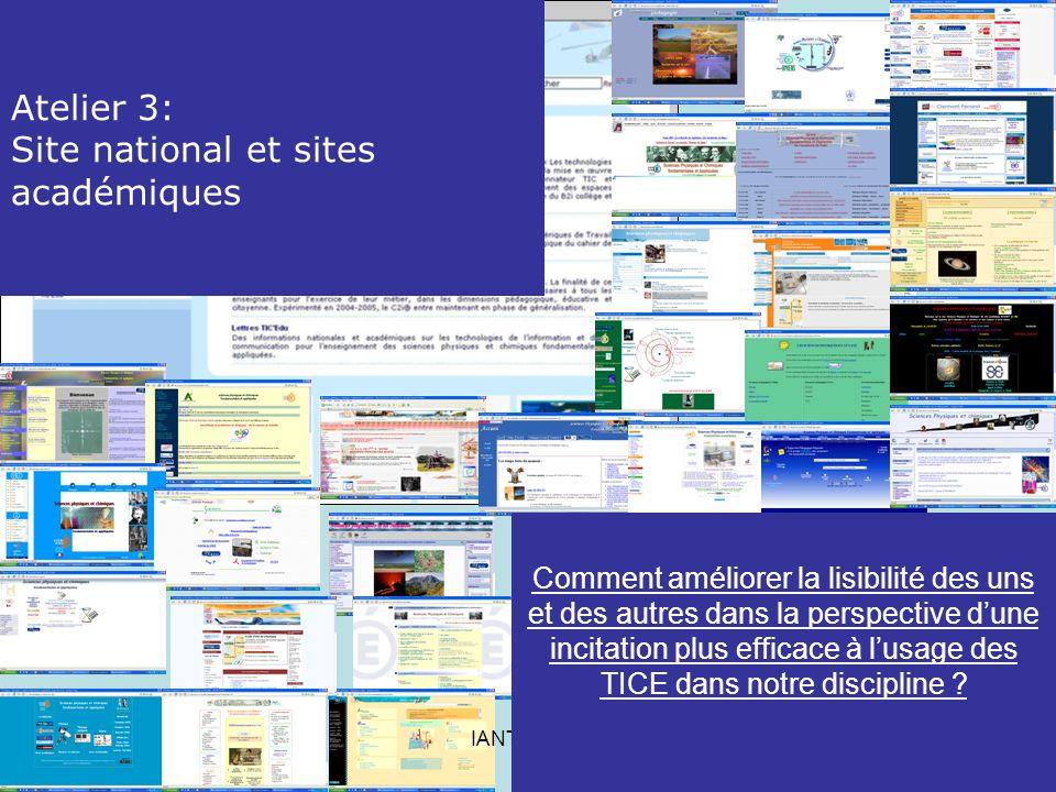 IANTE 2006 Atelier 3: Site national et sites académiques Comment améliorer la lisibilité des uns et des autres dans la perspective dune incitation plus efficace à lusage des TICE dans notre discipline