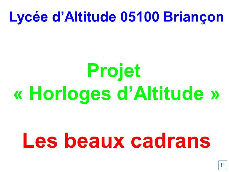 Lycée dAltitude 05100 Briançon Projet « Horloges dAltitude » Les beaux cadrans F