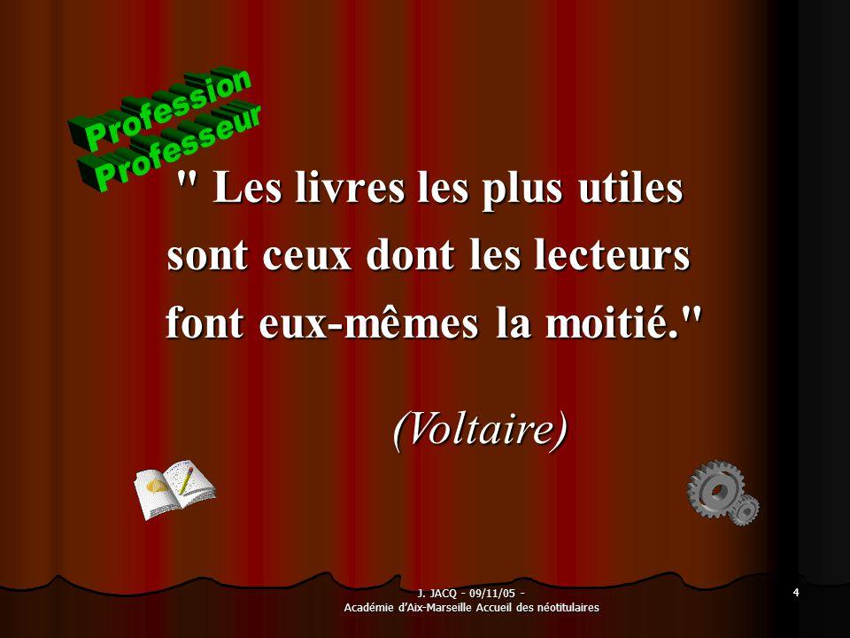 4 Les livres les plus utiles sont ceux dont les lecteurs font eux-mêmes la moitié. font eux-mêmes la moitié. (Voltaire)
