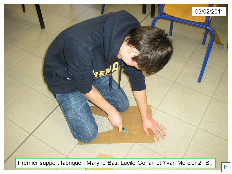 F 03/02/2011 Premier support fabriqué : Maryne Bas, Lucile Goiran et Yvan Mercier 2° SI.