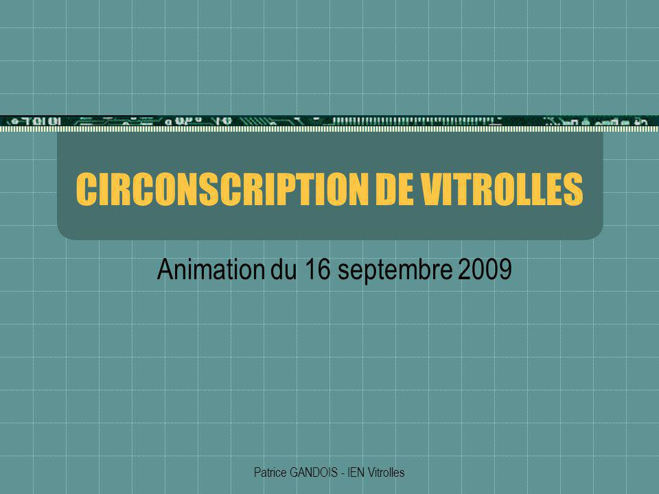 Patrice GANDOIS - IEN Vitrolles CIRCONSCRIPTION DE VITROLLES Animation du 16 septembre 2009