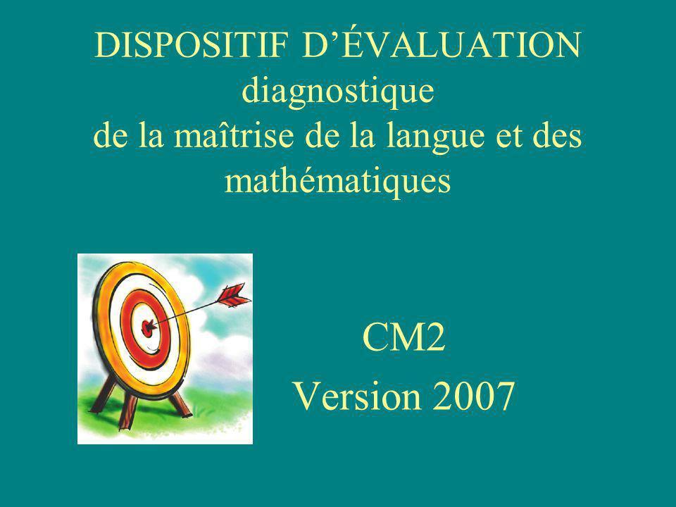 DISPOSITIF DÉVALUATION diagnostique de la maîtrise de la langue et des mathématiques CM2 Version 2007