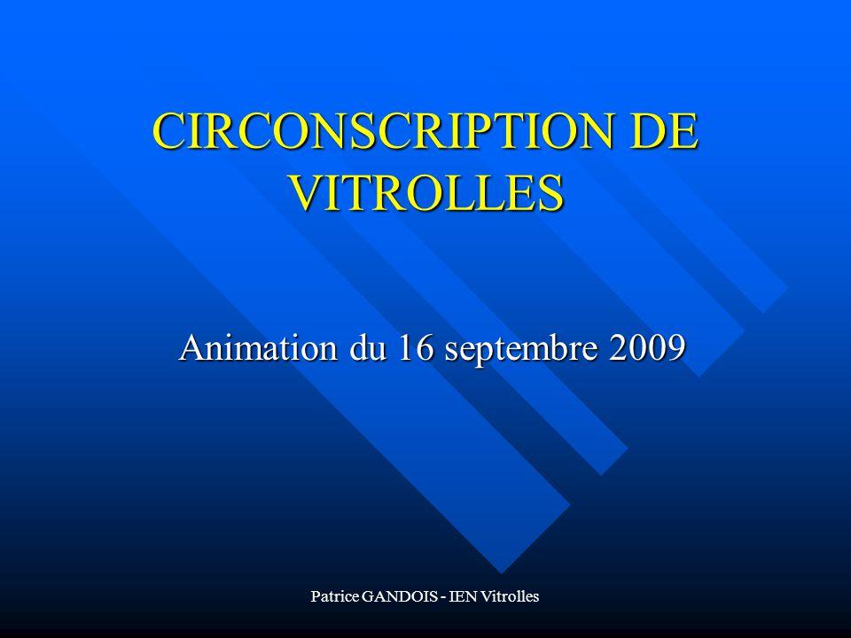 Patrice GANDOIS - IEN Vitrolles CIRCONSCRIPTION DE VITROLLES Animation du 16 septembre 2009