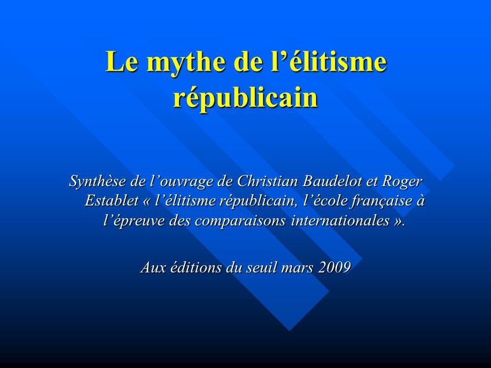 Le mythe de lélitisme républicain Synthèse de louvrage de Christian Baudelot et Roger Establet « lélitisme républicain, lécole française à lépreuve de