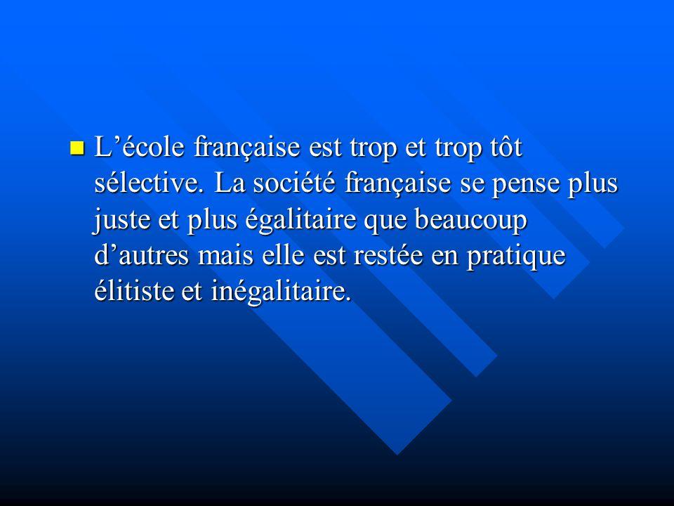Lécole française est trop et trop tôt sélective. La société française se pense plus juste et plus égalitaire que beaucoup dautres mais elle est restée