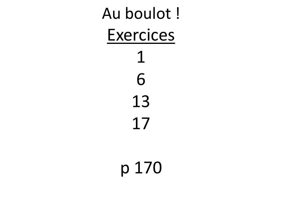 Au boulot ! Exercices 1 6 13 17 p 170