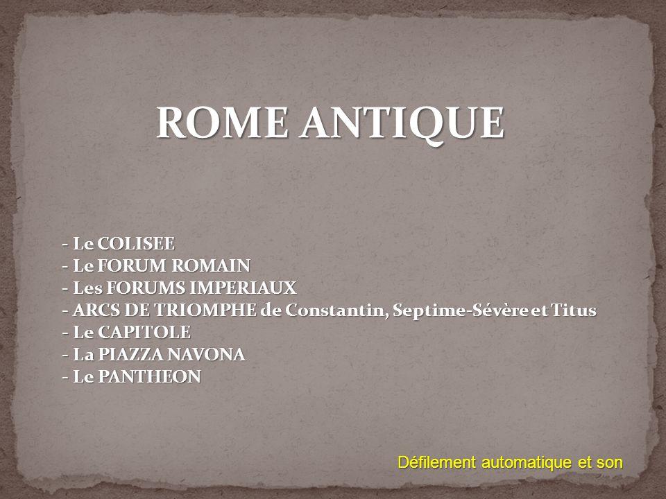 ROME ANTIQUE - Le COLISEE - Le FORUM ROMAIN - Les FORUMS IMPERIAUX -ARCS DE TRIOMPHE de Constantin, Septime-Sévère et Titus -Le CAPITOLE -La PIAZZA NAVONA -Le PANTHEON Défilement automatique et son