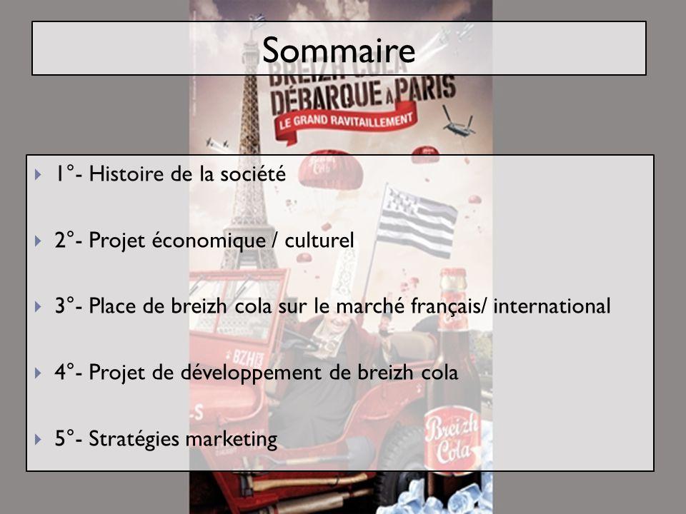 Sommaire 1°- Histoire de la société 2°- Projet économique / culturel 3°- Place de breizh cola sur le marché français/ international 4°- Projet de développement de breizh cola 5°- Stratégies marketing