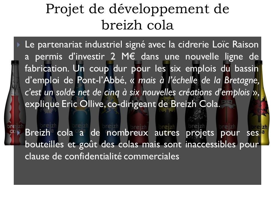 Projet de développement de breizh cola Le partenariat industriel signé avec la cidrerie Loïc Raison a permis dinvestir 2 M dans une nouvelle ligne de fabrication.