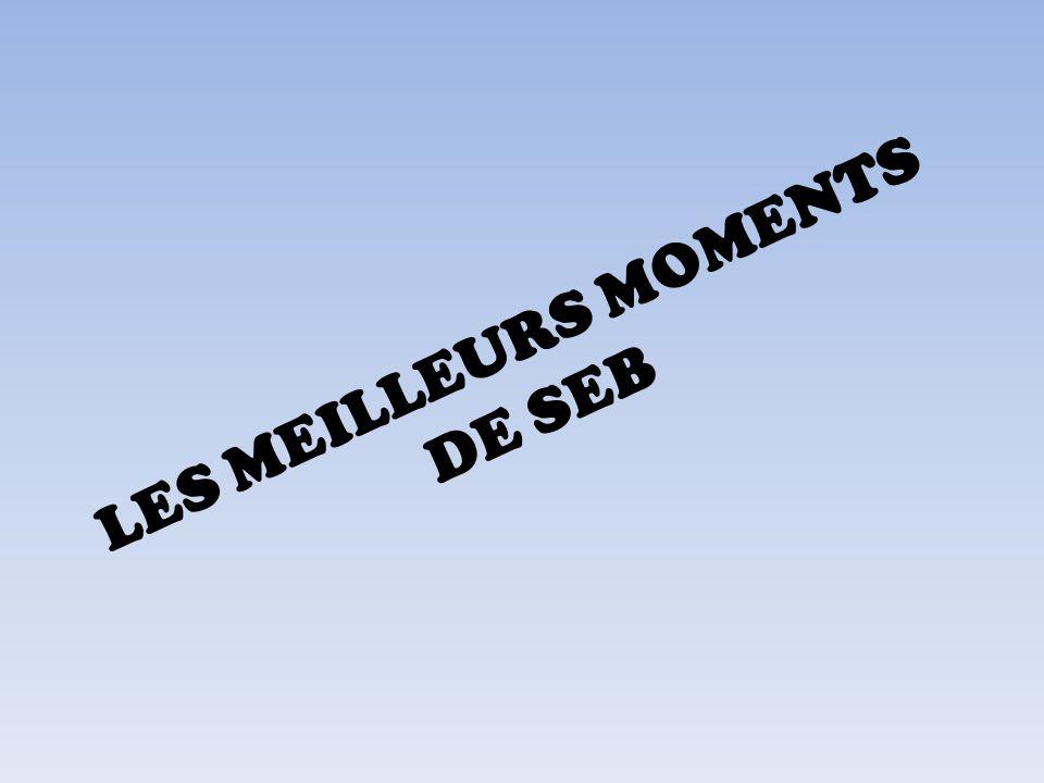 LES MEILLEURS MOMENTS DE SEB